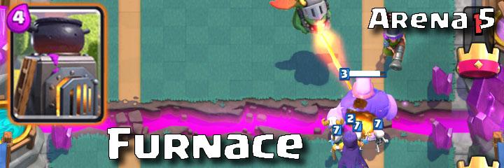 Clash Royale - Arena 5 - Furnace