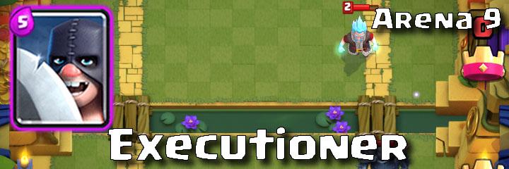 Clash Royale - Arena 9 - Executioner